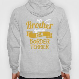 My Brother Is A Border Terrier Hoody