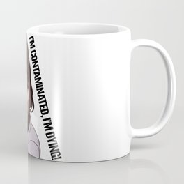 I'm contaminated, I'm DYING! Coffee Mug