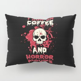 I Run On Coffee And Horror Movies Scary Caffeine Pillow Sham