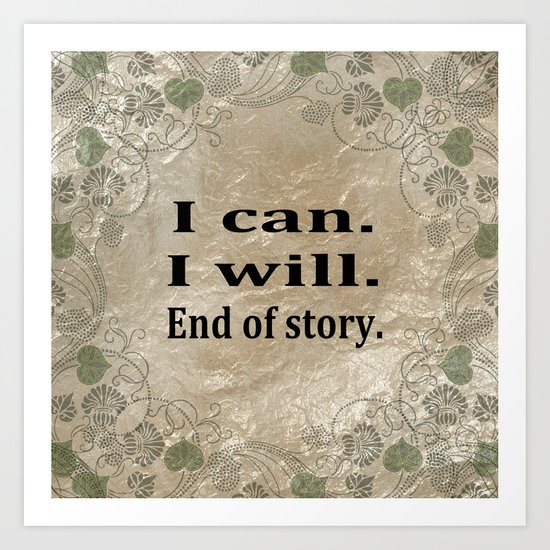 I Can. I Will. End Of Story. Art Print