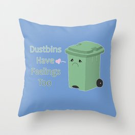 Dustbins have feelings too Throw Pillow
