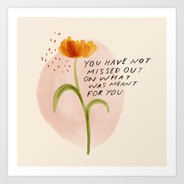you have not missed out on what was meant for you Art Print