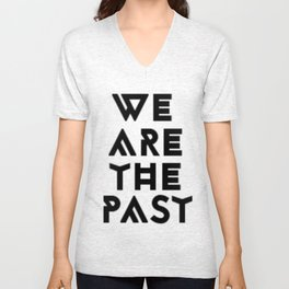 We are the past Unisex V-Neck