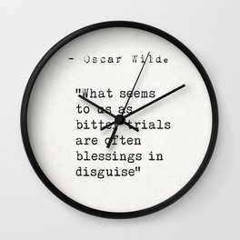"""""""What seems to us as bitter trials are often blessings in disguise""""  ― Oscar Wilde Wall Clock"""
