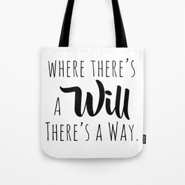 Where there's a will there's a way. Tote Bag
