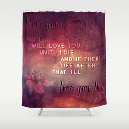 I'll love you Shower Curtain