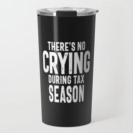 There's No Crying During Tax Season Travel Mug
