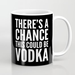 THERE'S A CHANCE THIS COULD BE VODKA MUG (Black & White) Coffee Mug