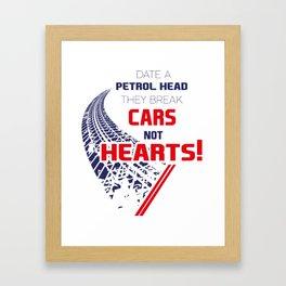 Date A PETROLHEAD They Break Cars Not Hearts! Framed Art Print