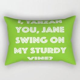 I, Tarzan- You, Jane. Swing on my sturdy vine? Rectangular Pillow