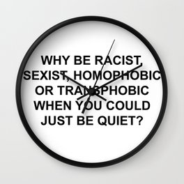 why be racist,just be quiet Wall Clock