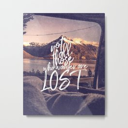 Not all thos who wander are lost-mountains Metal Print