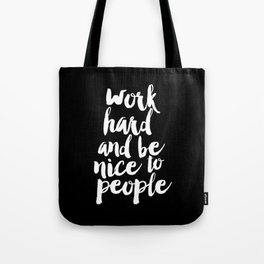 Work Hard Be Nice to People black and white monochrome typography poster design home decor wall art Tote Bag