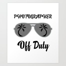Off Duty Photographer Funny Summer Vacation Art Print