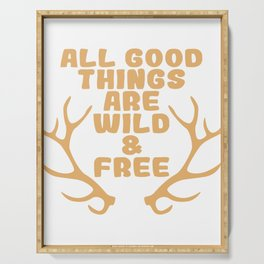 """A Perfect Gift For Wild Friends Saying """"All Good Things Are Wild & Free"""" T-shirt Design Serving Tray"""