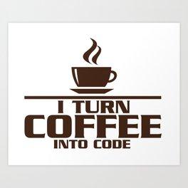 I turn coffee into code Art Print
