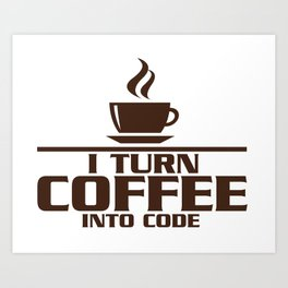 I turn coffee into code Art Print