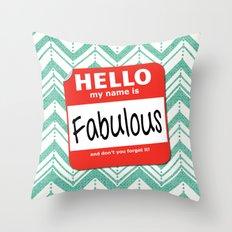 Hello My Name Is.... Fabulous!  Throw Pillow