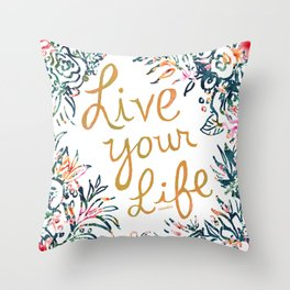 LIVE YOUR LIFE Floral Quote Throw Pillow