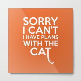 Plans With The Cat Funny Quote Metal Print