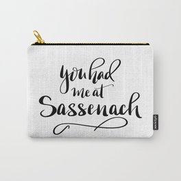 You had me at Sassenach!  New lettered saying from the Outlander series Carry-All Pouch