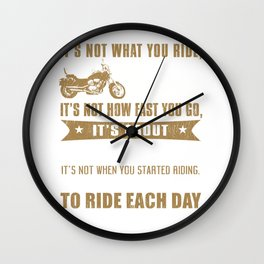 It's Not What You Ride, But That You Ride Wall Clock