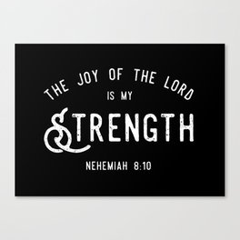 The Joy of the Lord is my Strength (BLCK) Canvas Print