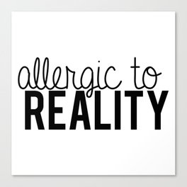 Allergic to reality. Canvas Print