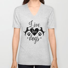 Live Love Dogs - Funny Dog Quotes Unisex V-Neck