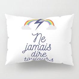 Ne jamais dire toujours Pillow Sham