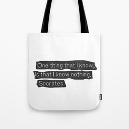 """One thing that I know, is that I know nothing.""  ― Socrates Tote Bag"
