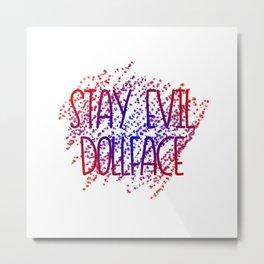 Stay Evil Dollface Metal Print