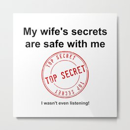 My Wife's Secrets Are Safe With Me Metal Print