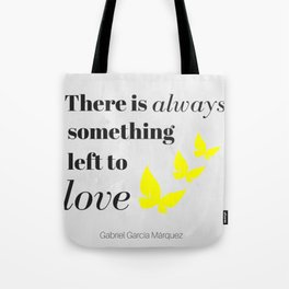 There is always something left to love by García Márquez. Tote Bag