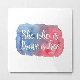 She who is Brave is Free Metal Print