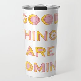 Good Things Are Coming Travel Mug