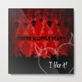 You're a little scary...I like it! Metal Print