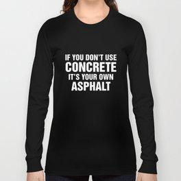 if u dont use concrete its your own asphalt bike t-shirts Long Sleeve T-shirt