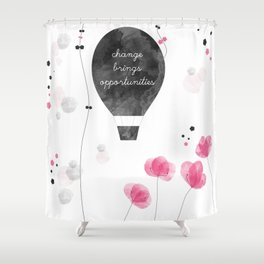 change brings opportunies Shower Curtain