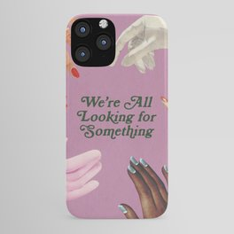 We're All Looking For Something iPhone Case