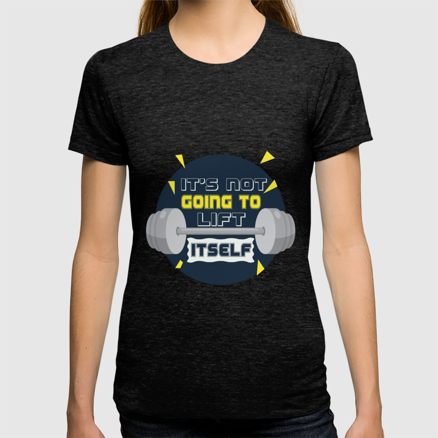Its Not Going To Lift Itself Gym Motivational Fitness Quotes T Shirt By Creativeideaz Society6