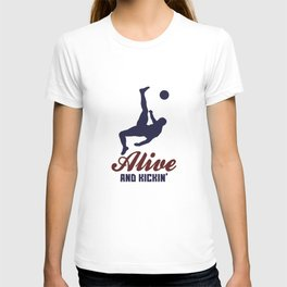 Alive And Kickin' - Soccer Player T-shirt