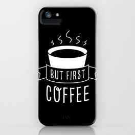 But First Coffee (black/white) iPhone Case