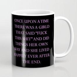 Once upon a time she said fuck this (6) Coffee Mug