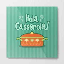Hola Casserola! Spanglish illustration Metal Print