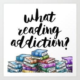 What reading addiction? Art Print