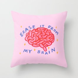 erase it from my brain Throw Pillow