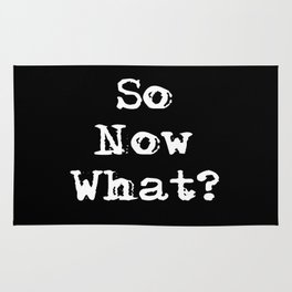 So now what? Rug