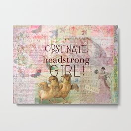 Obstinate, Headstrong Girl! Jane Austen quote Metal Print