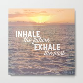 Inhale the future, exhale the past Metal Print